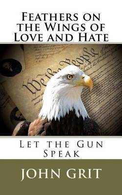 Feathers on the Wings of Love and Hate: Let the Gun Speak