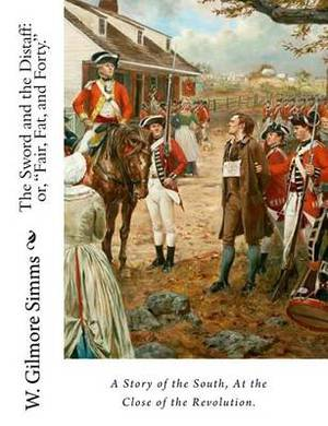 The Sword and the Distaff: Or,  Fair, Fat, and Forty.  a Story of the South, at the Close of the Revolution.