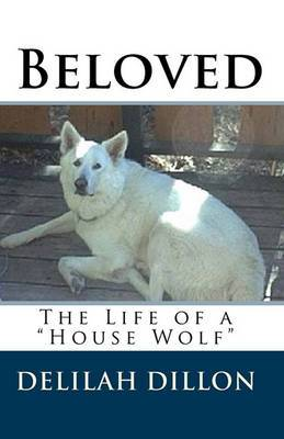 Beloved: The Life of a House Wolf