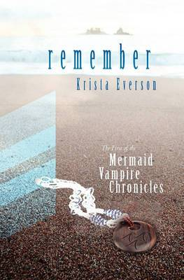 Remember: The First of the Mermaid Vampire Chronicles