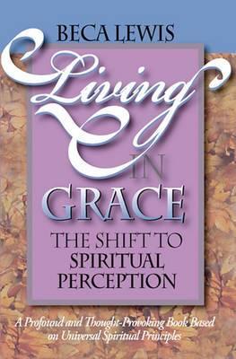 Living in Grace: The Shift to Spriritual Perception