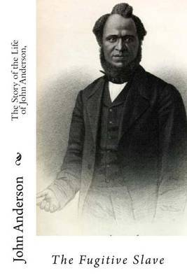 The Story of the Life of John Anderson,: The Fugitive Slave