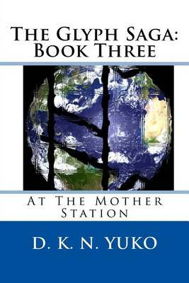The Glyph Saga: Book Three: At the Mother Station