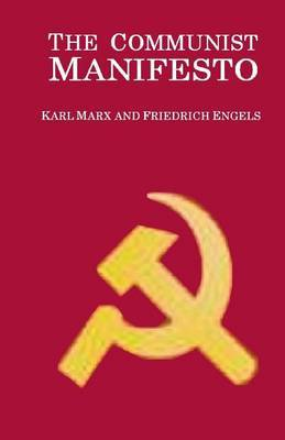 The Communist Manifesto: Manifesto of the Communist Party, from the English Edition of 1888, Edited by Friedrich Engels