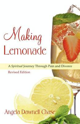 Making Lemonade: A Spiritual Journey Through Pain and Divorce -- Revised Edition