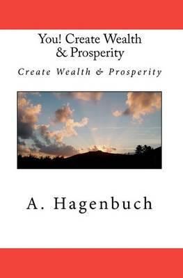 You! Create Wealth & Prosperity  : Create Wealth & Prosperity