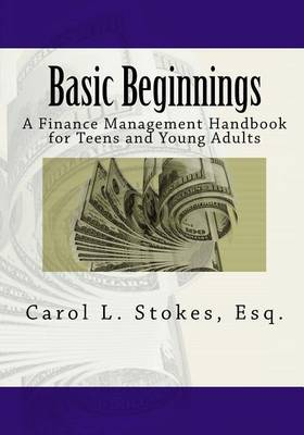 Basic Beginnings: A Finance Management Handbook for Teens and Young Adults