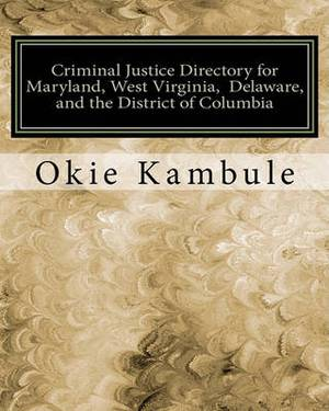 Criminal Justice Directory for Maryland, West Virginia, Delaware, and the District of Columbia: Federal, State, and Local Courts, Police and Sheriffs' Departments, Correctional Institutions, Attorneys General, United States Attorneys, and the FBI
