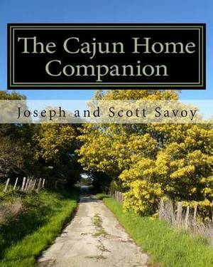 The Cajun Home Companion: Learn to Speak Cajun French and Other Essentials Every Cajun Should Know