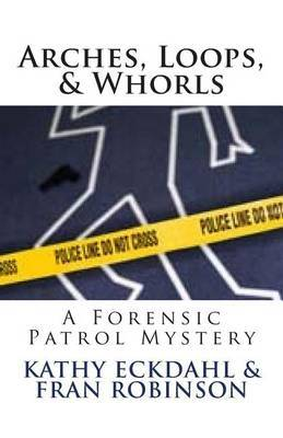 Arches, Loops, & Whorls  : A Forensic Patrol Mystery