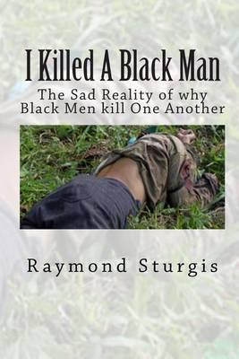 I Killed a Black Man: The Sad Reality of Why Black Men Kill One Another