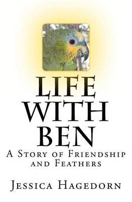 Life with Ben: A Story of Friendship and Feathers