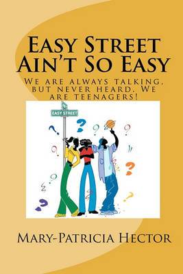 Easy Street Ain't So Easy: We Are Always Talking, But Never Heard. We Are Teenagers!