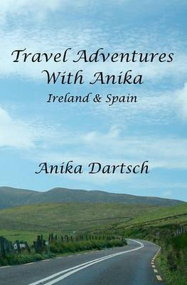 Travel Adventures with Anika: Ireland and Spain