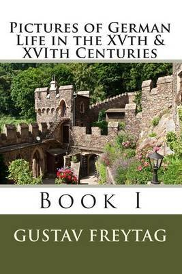 Pictures of German Life in the Xvth & Xvith Centuries: Book I
