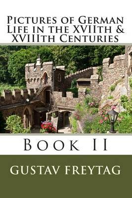 Pictures of German Life in the Xviith & Xviiith Centuries  : Book II