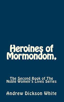 Heroines of Mormondom,: The Second Book of the Noble Women's Lives Series