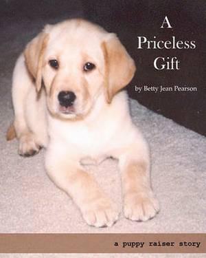 A Priceless Gift: A Puppy Raiser Story