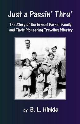 Just a Passin' Thru': The Story of the Ernest Parnell Family and Their Pioneering Traveling Ministry