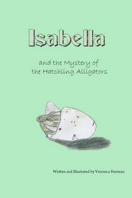 Isabella and the Mystery of the Hatchling Alligators