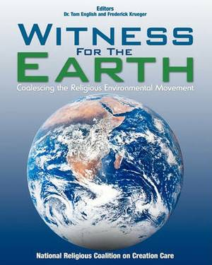 Witness for the Earth: Coalescing the Religious Environmental Movement