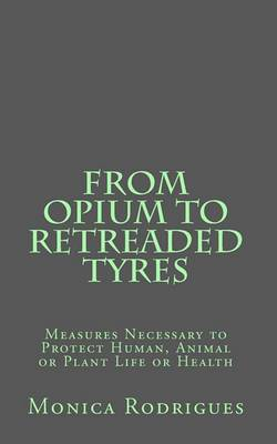 From Opium to Retreaded Tyres: Measures Necessary to Protect Human, Animal or Plant Life or Health