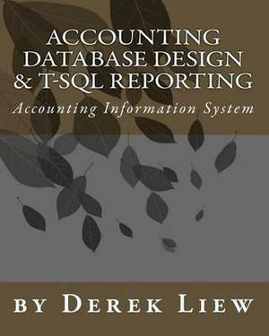 Accounting Database Design and T-SQL Reporting: Accounting Information System Design