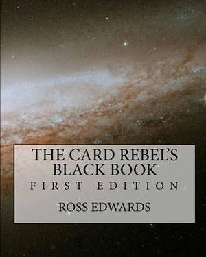 The Card Rebel's Black Book: First Edition