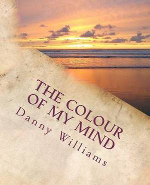 The Colour of My Mind: The Development of a Philosophy for Living