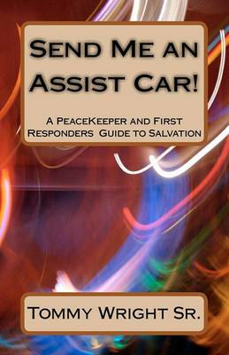Send Me an Assist Car!: A Peacekeeper and First Responders Guide to Salvation