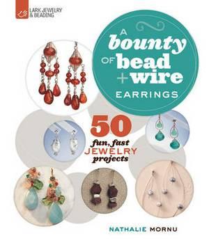 Earrings - A Bounty of Bead + Wire: 50 Fun, Fast Jewelry Projects