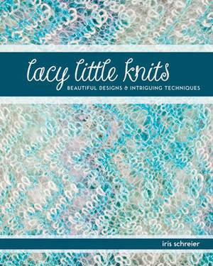 Lacy Little Knits: Beautiful Designs & Intriguing Techniques