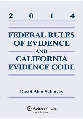 Federal Rules Evidence & California Evidence Code 2014 Case Supp