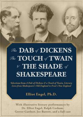 The Dab of Dickens, the Touch of Twain & the Shade of Shakespeare  : Selections from a Dab of Dickens & a Touch of Twain, Literary Lives from Shakespeare's Old England to Frost's New England