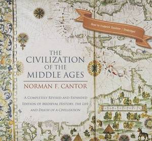 The Civilization of the Middle Ages: A Completely Revised and Expanded Edition of Medieval History, the Life and Death of a Civilization
