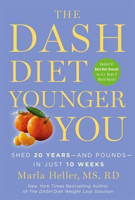 The Dash Diet Younger You: Shed 20 Years - and Pounds - in Just 10 Weeks