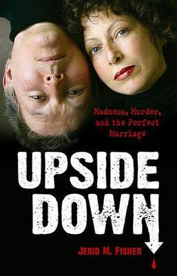 Upside Down: Madness, Murder, and the Perfect Marriage