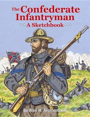 The Confederate Infantryman: A Sketchbook