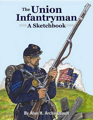 The Union Infantryman: A Sketchbook