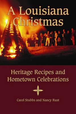 Louisiana Christmas, A: Heritage Recipes and Hometown Celebrations