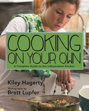 Cooking on Your Own: A Complete Guide to the Independent Kitchen
