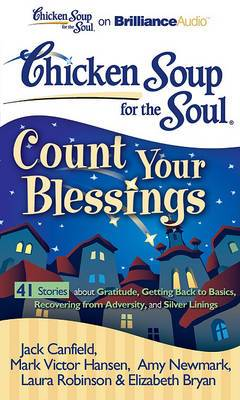 Chicken Soup for the Soul Count Your Blessings: 41 Stories About Gratitude, Getting Back to Basics, Recovering from Adversity, and Silver Linings