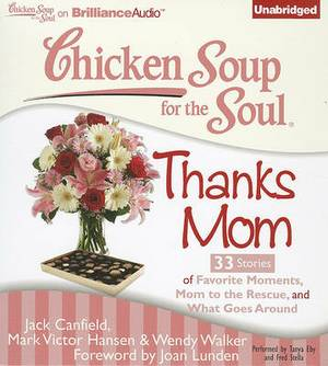 Chicken Soup for the Soul Thanks Mom: 33 Stories of Favorite Moments, Mom to the Rescue, and What Goes Around