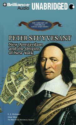 Peter Stuyvesant: New Amsterdam and the Origins of New York