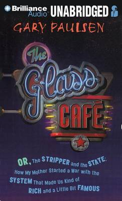The Glass Cafe: Or, the Stripper and the State; How My Mother Started a War with the System That Made Us Kind of Rich and a Little Bit Famous