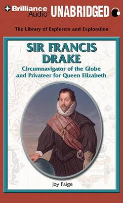 Sir Francis Drake: Circumnavigator of the Globe and Privateer for Queen Elizabeth