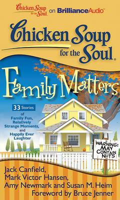 Chicken Soup for the Soul: Family Matters: 33 Stories of Family Fun, Relatively Strange Moments, and Happily Ever Laughter