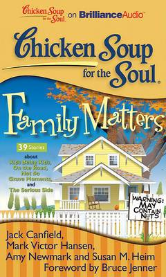 Chicken Soup for the Soul: Family Matters: 39 Stories about Kids Being Kids, on the Road, Not So Grave Moments, and the Serious Side