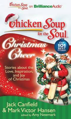 Chicken Soup for the Soul: Christmas Cheer: 101 Stories about the Love, Inspiration, and Joy of Christmas