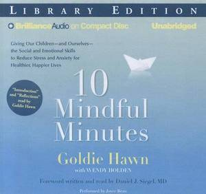 10 Mindful Minutes: Giving Our Children - and Ourselves - the Social and Emotional Skills to Reduce Stress and Anxiety for Healthier, Happier Lives: Library Edition